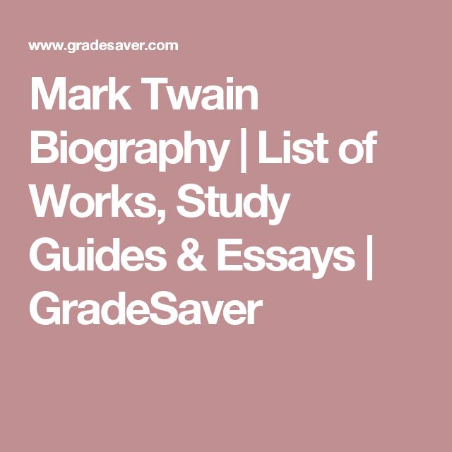 Mark Twain Biography  List Of Works Study Guides  Essays  Mark Twain Biography  List Of Works Study Guides  Essays  Gradesaver