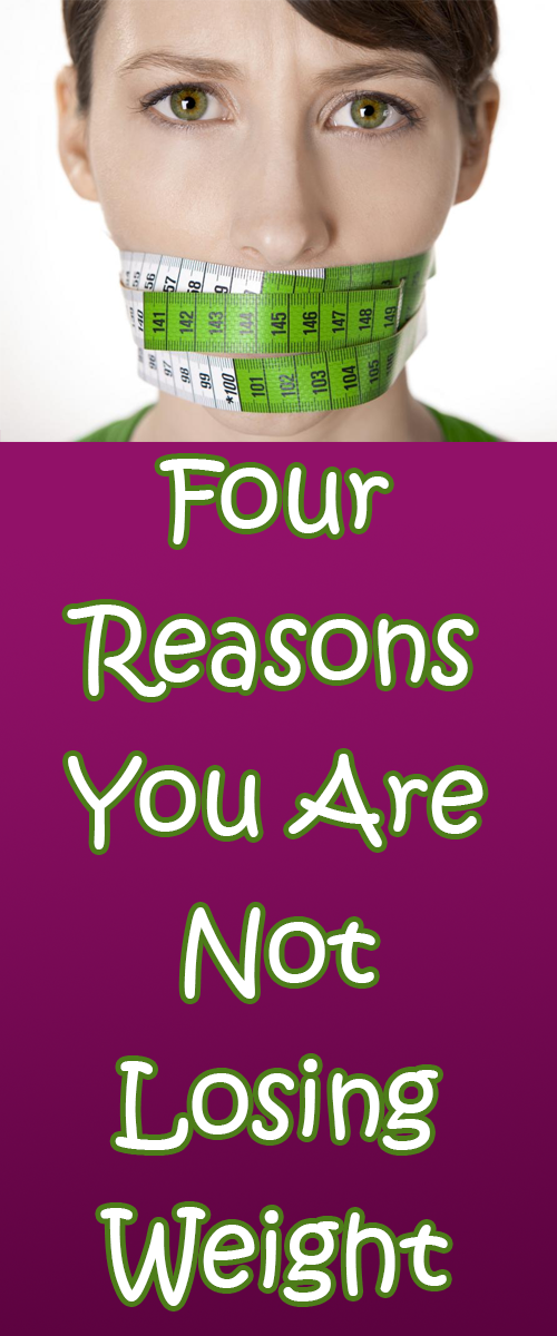 Four Reasons You Are Not Losing Weight