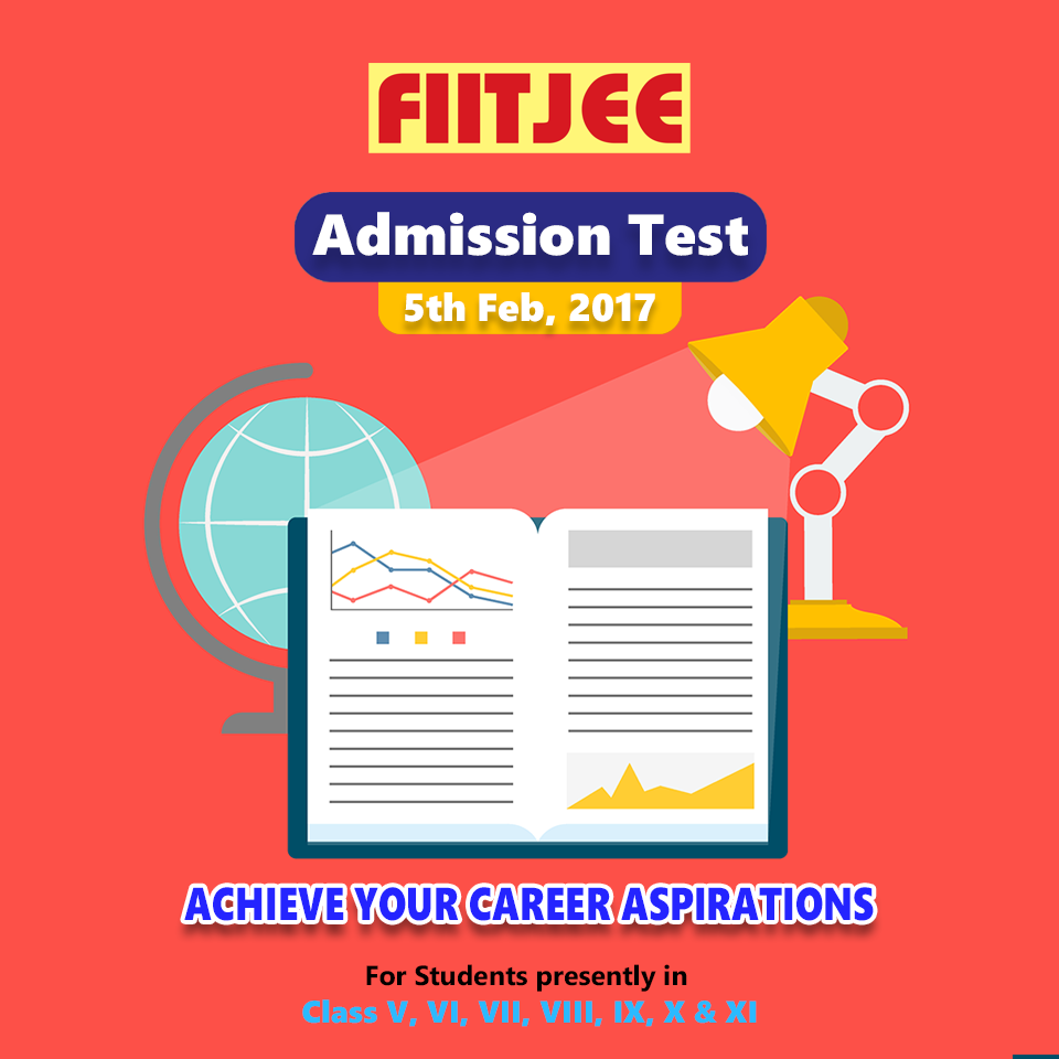 Gift yourself the advantage of the earliest possible academic start with fiitjee s admission test 5th february 2017 act wise and seize the chance to