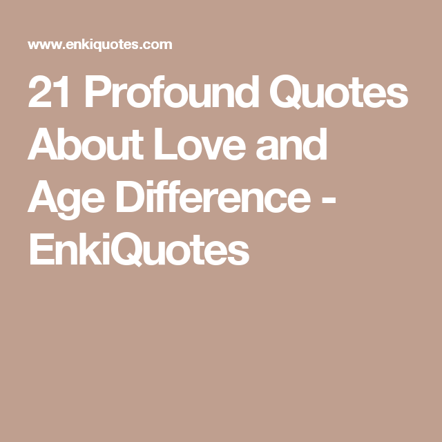 21 Profound Quotes About Love And Age Difference Enkiquotes Love