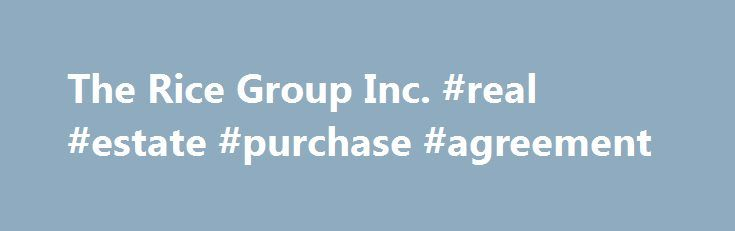 The Rice Group Inc #real #estate #purchase #agreement http\/\/real - real estate purchase agreement