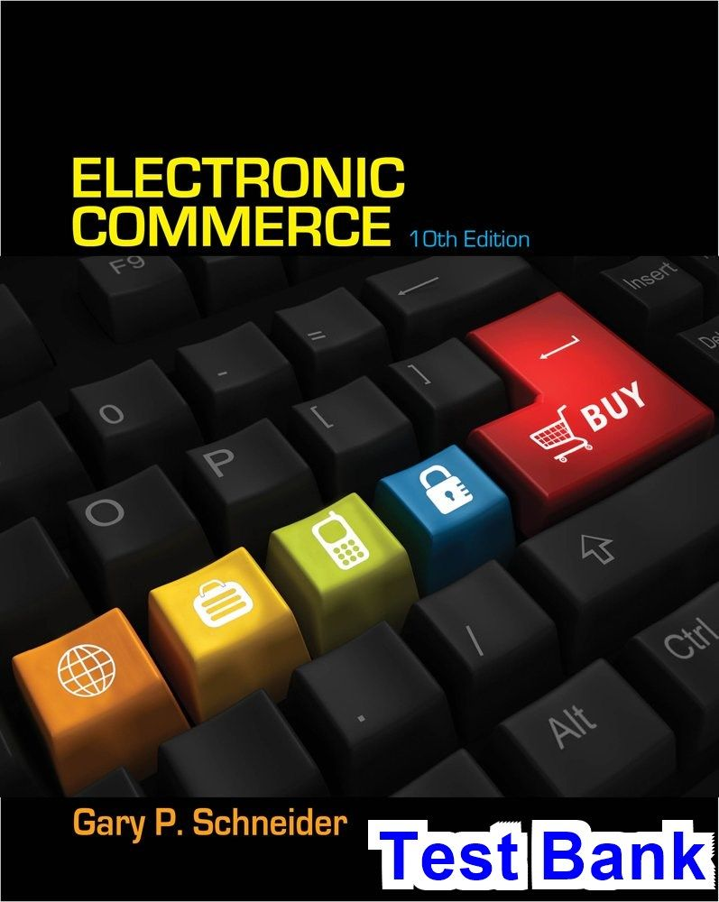 Electronic Commerce 10th Edition Gary Schneider Test Bank - Test bank,  Solutions manual, exam bank, quiz bank, answer key for textbook download  instantly!