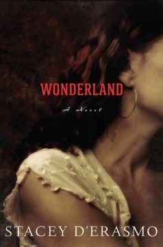 Wonderland by Stacey D'Erasmo. Anna Brundage is a rock star. She is tall and sexy, with a powerhouse voice and an unforgettable mane of red hair. She came out of nowhere, an immediate indie sensation. And then, life happened.