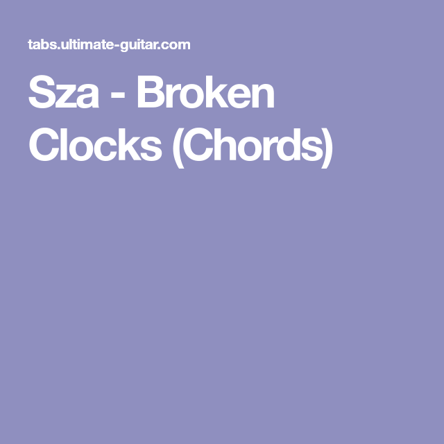 Sza - Broken Clocks (Chords) | Life Hacks | Pinterest | Clocks, Life ...