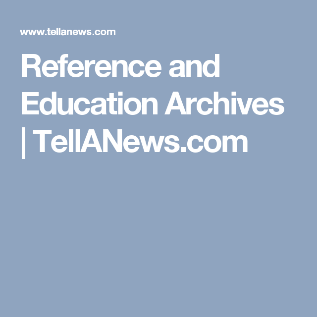 Reference and Education Archives | TellANews.com