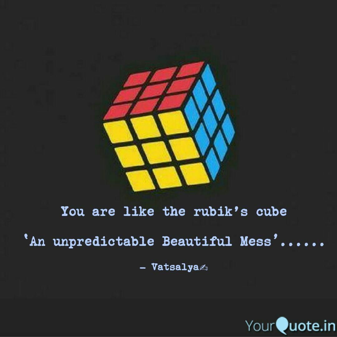 vatsalya bohara says, ' You are like the rubik's cube 'An