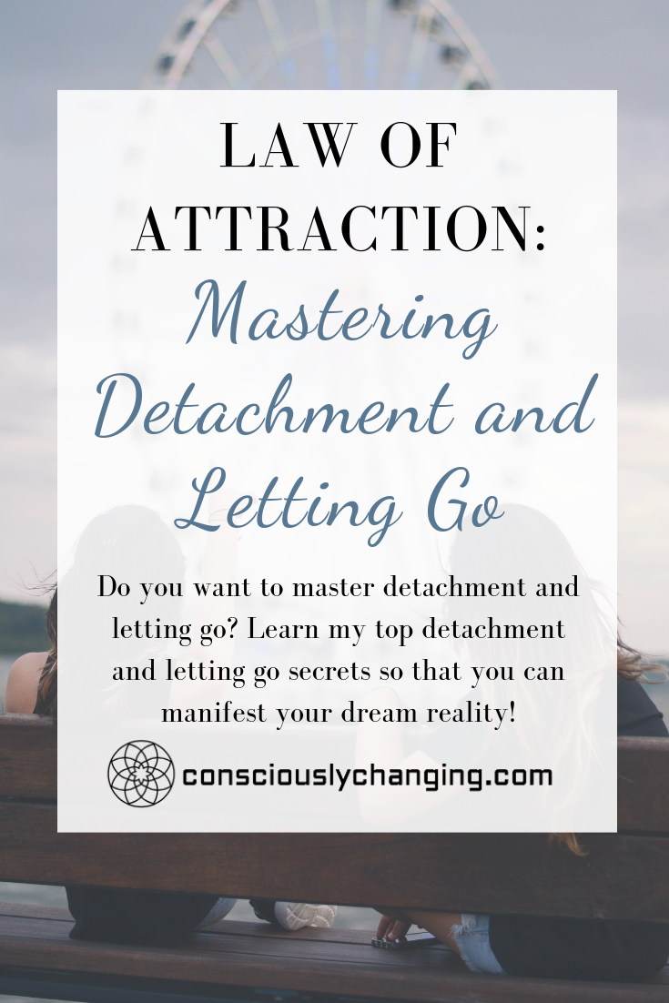 Law Of Attraction Mastering Detachment And Letting Go Law Of Attraction Detachment Quotes Let It Be