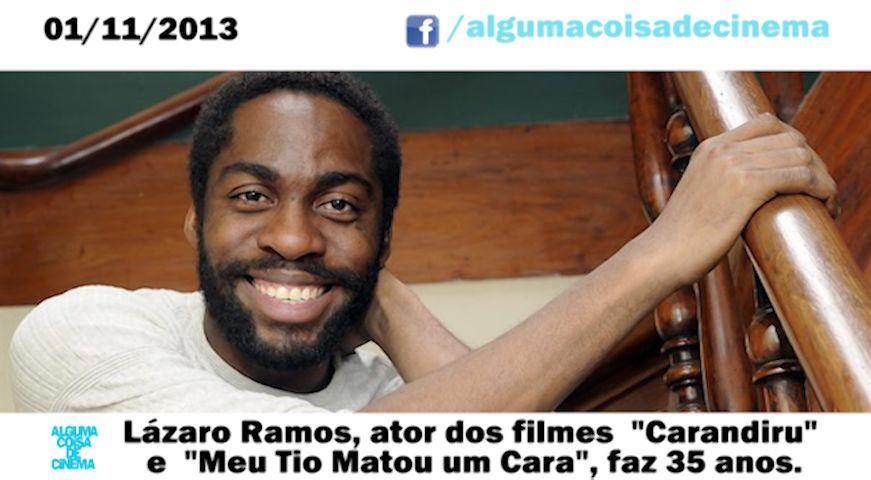 """Alguma Coisa de Cinema Hoje, dia 01/11/2013, é o aniversário de 35 anos de Lázaro Ramos, ator dos filmes """"Carandiru"""", """"O Homem que Copiava"""", """"Meu Tio Matou um Cara"""", dentre outros."""