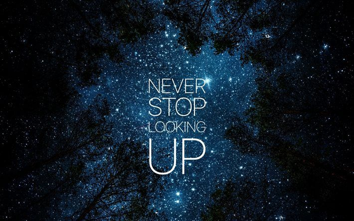 Download Wallpapers Motivation Never Stop Looking Up Quotes Night