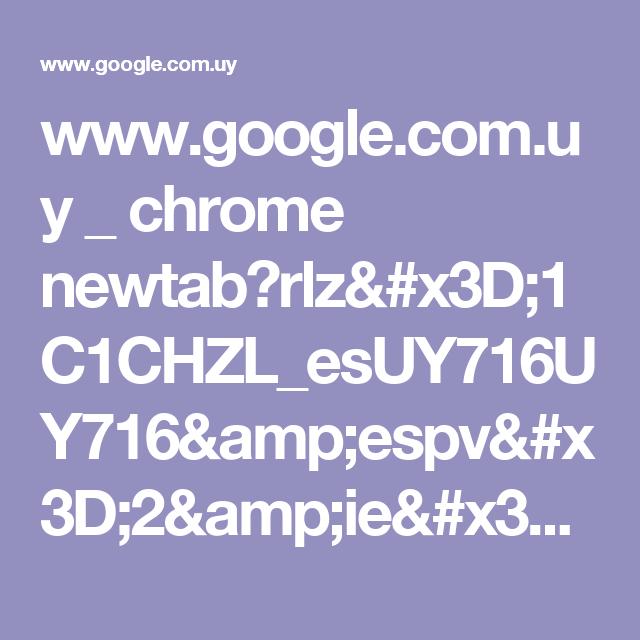www.google.com.uy _ chrome newtab?rlz=1C1CHZL_esUY716UY716&espv=2&ie=UTF-8