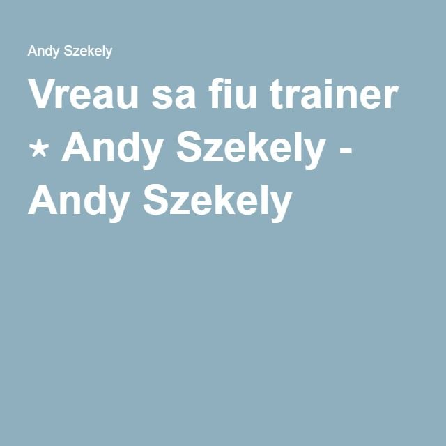 Vreau sa fiu trainer ⋆ Andy Szekely - Andy Szekely