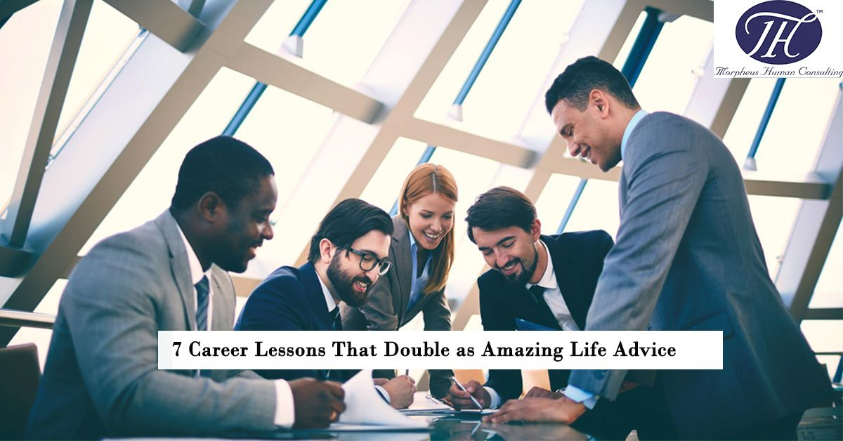 7 Career Lessons That Double as Amazing Life Advice http