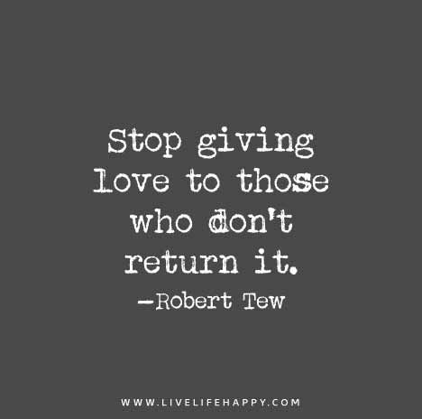 Stop Giving Love To Those Who Don't Return It Life Quotes Inspiration Giving Love Quotes