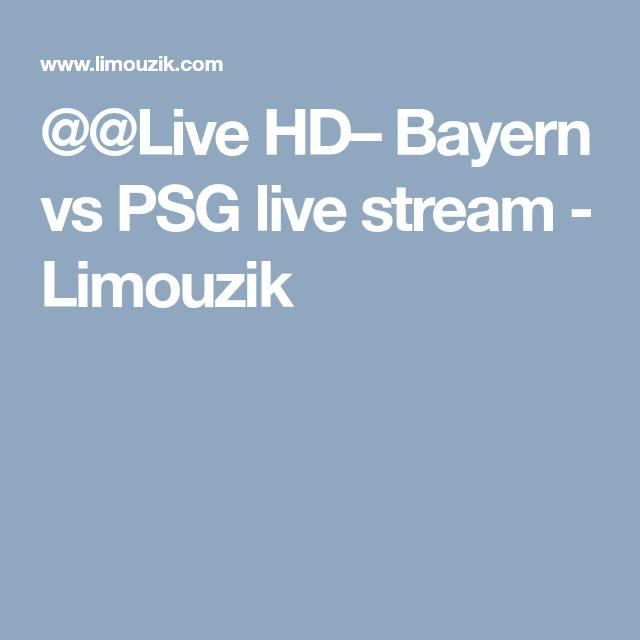Live Hd Bayern Vs Psg Live Stream Limouzik Hd Bayern Vs Psg
