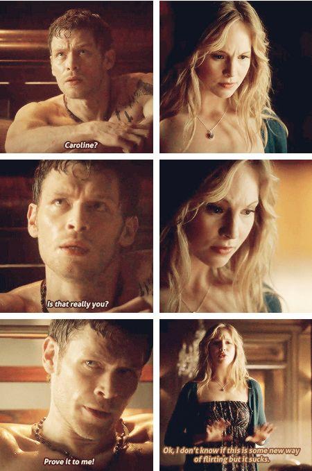 Klaus: Caroline? Si to naozaj ty? Dokáž mi to. Caroline: Ok, neviem, či je to nejaký nový spôsob flirtovania, ale naštvalo ma to. Za toto ich milujeme♥♥