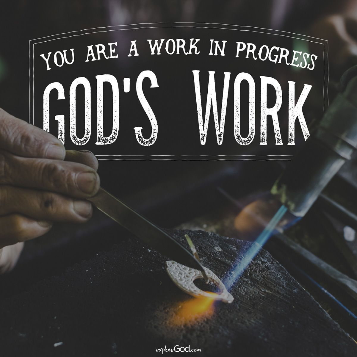 You are a work in progress. God's work.
