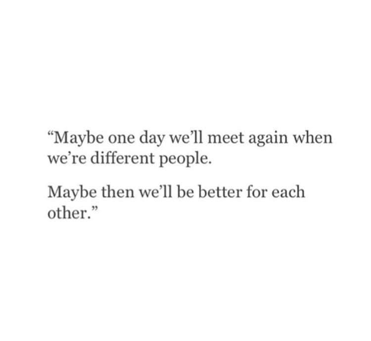 Maybe One Day Well Meet Again When Were Different Peoplemaybe