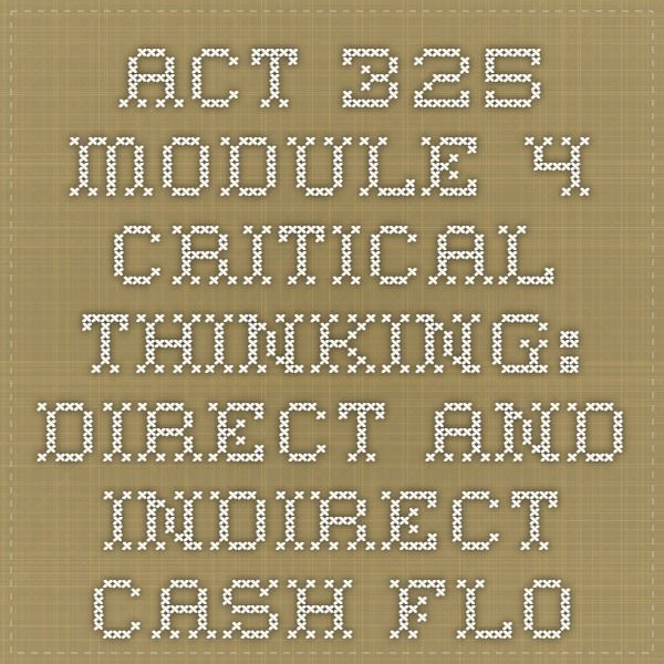 ACT 325 Module 4 Critical Thinking Direct and Indirect Cash Flow