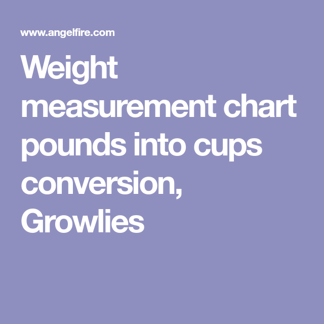 Weight Measurement Chart Pounds Into Cups Conversion Growlies