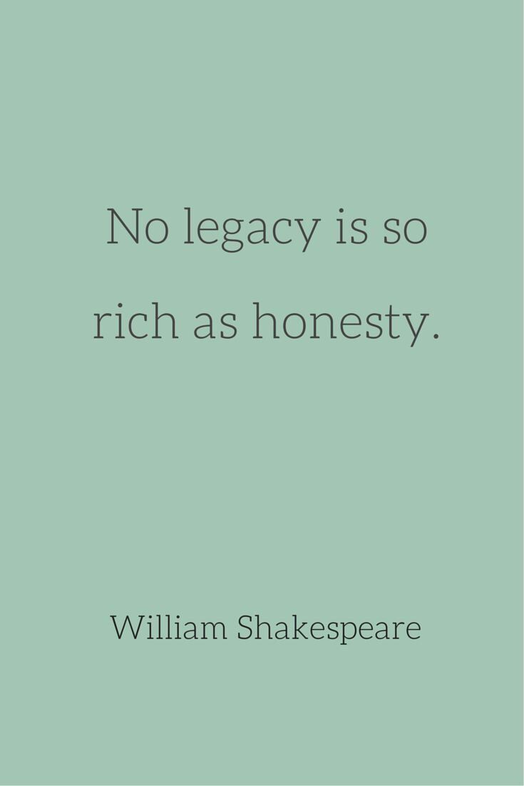Quotes About Honesty In Friendship No Legacy Is So Rich As Honesty William Shakespeare
