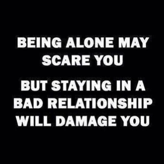 Quotes About Being In A Bad Relationship: Being Alone May Scare You, But Staying In A Bad