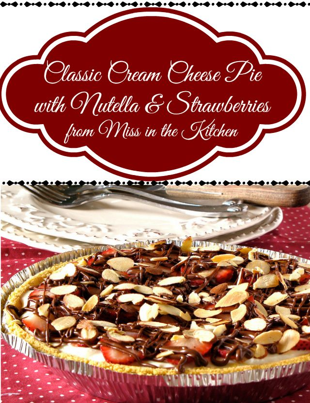 Classic Cream Cheese Pie with Nutella Strawberries from Miss in the Kitchen #Pie