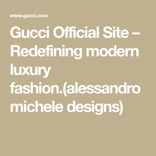 4250d10a78190 Gucci Official Site – Redefining modern luxury fashion.(alessandro michele  designs)