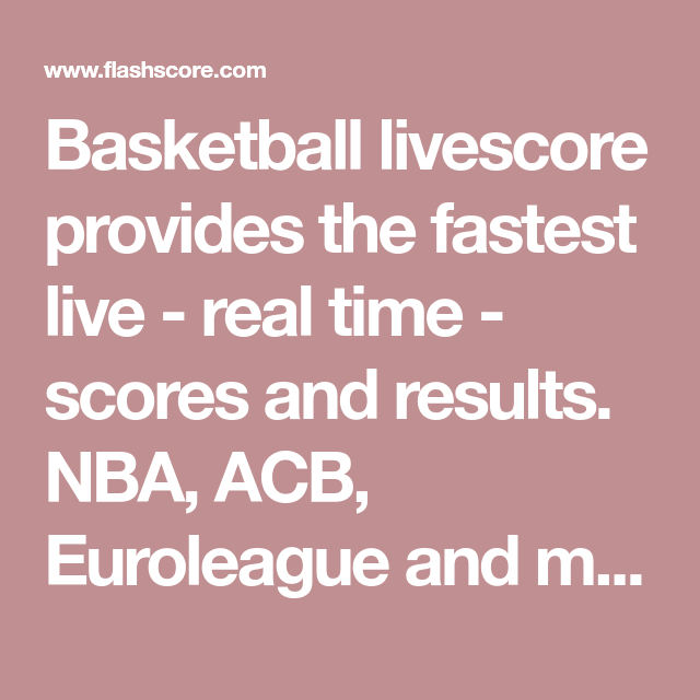 Basketball Livescore Provides The Fastest Live Real Time Scores And Results Nba Acb Euroleague And Many Other Basketball Leagues