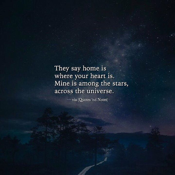 Quotes Nd Notes They Say Home Is Where Your Heart Is Via Astronomy Quotes Galaxy Quotes Star Quotes