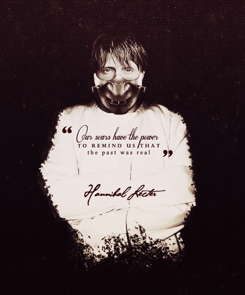 Our scars have the power to remind us that the past was real hannibal pinterest zitat - Hannibal lecter zitate ...