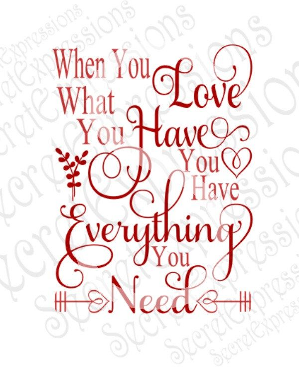 Download When you Love what you have you have everything you need ...