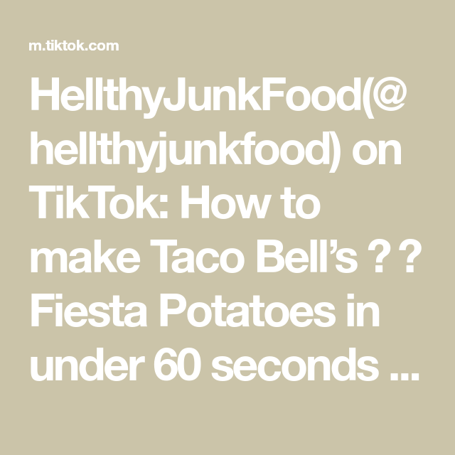 Hellthyjunkfood Hellthyjunkfood On Tiktok How To Make Taco Bell S Fiesta Potatoes In Under Taco Bell Fiesta Potatoes How To Make Taco Fiesta Potatoes