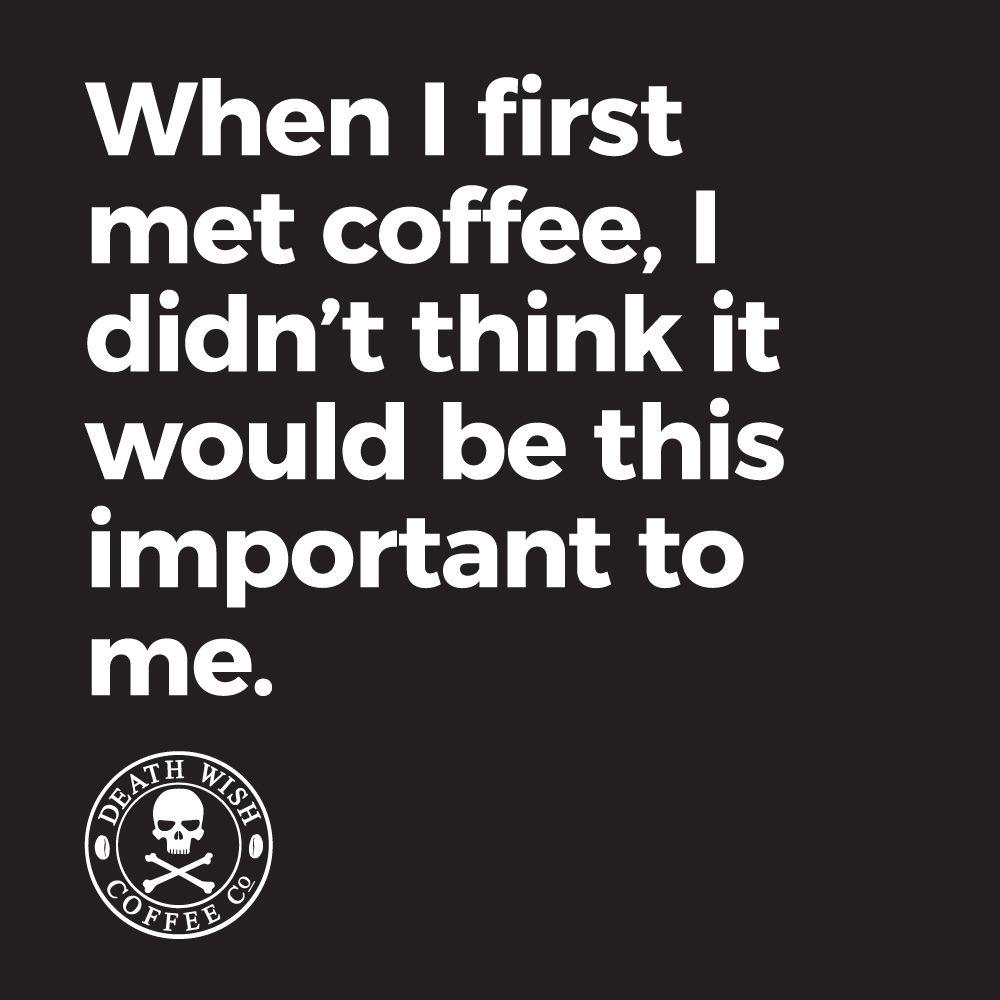 When I first met coffee, we were enemies. Now it\'s my best friend ...