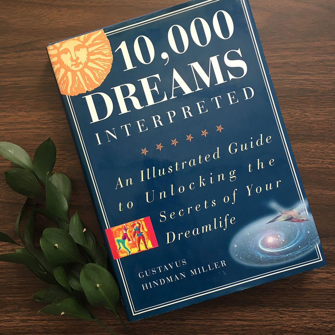 10,000 Dreams Interpreted An Illustrated Guide to Unlocking the Secrets of Your  Dream Life, Dream Meanings Book