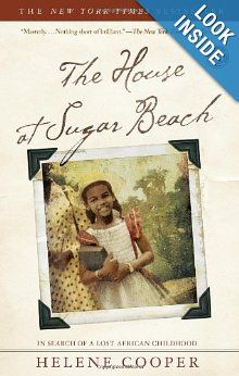 The House at Sugar Beach: In Search of a Lost African Childhood: Helene Cooper: 9780743266253: Amazon.com: Books