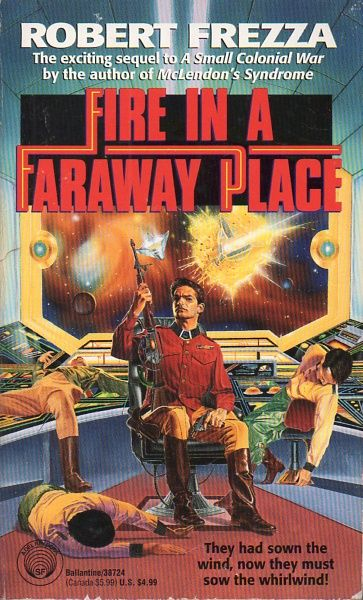 Publication: Fire in a Faraway Place Authors: Robert Frezza Year: 1994-03-00 ISBN: 0-345-38724-4 [978-0-345-38724-0] Publisher: Del Rey / Ballantine Cover: Peter Peebles