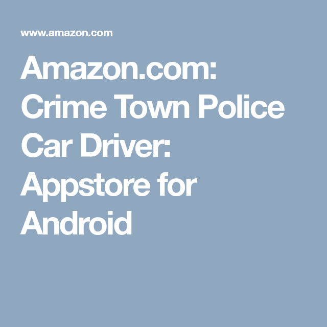 Amazon Com Crime Town Police Car Driver Appstore For Android