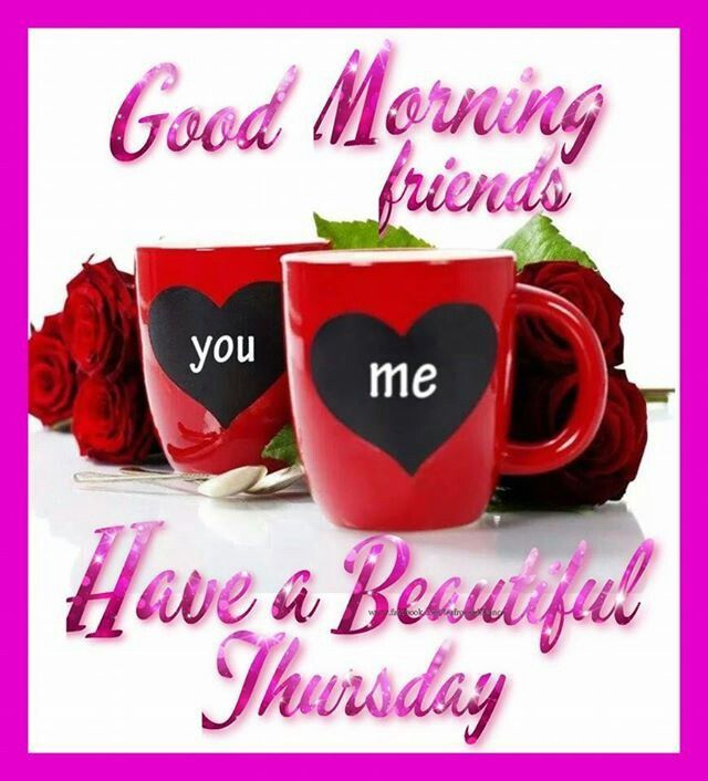 Good Morning My Beautiful Friend Quotes: Good Morning Friends, Have A Beautiful Thursday Good