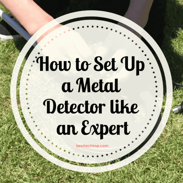 How To Set Up A Metal Detector Like An Expert 8 Tips 2020 With