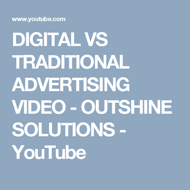 DIGITAL VS TRADITIONAL ADVERTISING VIDEO - OUTSHINE SOLUTIONS - YouTube