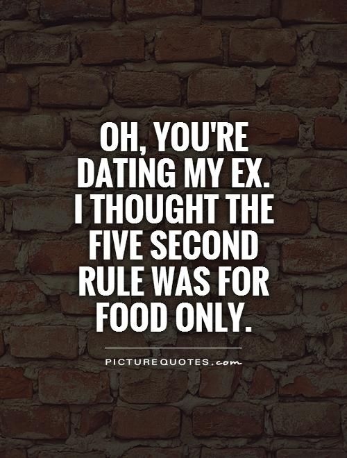 Oh Youre Dating My Ex Quotes