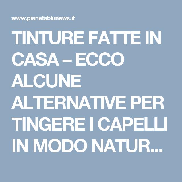 TINTURE FATTE IN CASA – ECCO ALCUNE ALTERNATIVE PER TINGERE I CAPELLI IN MODO NATURALE –