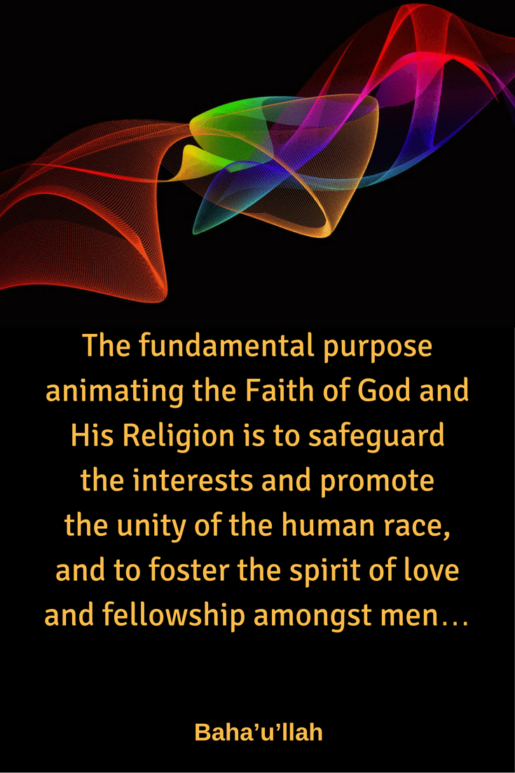 The fundamental purpose animating the Faith of God and His Religion...#Bahai