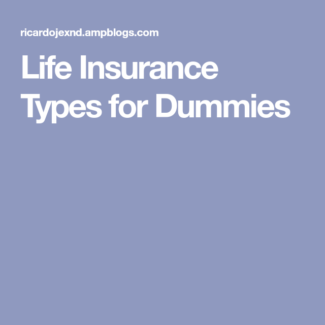 Life Insurance Types For Dummies Life Insurance Types Life