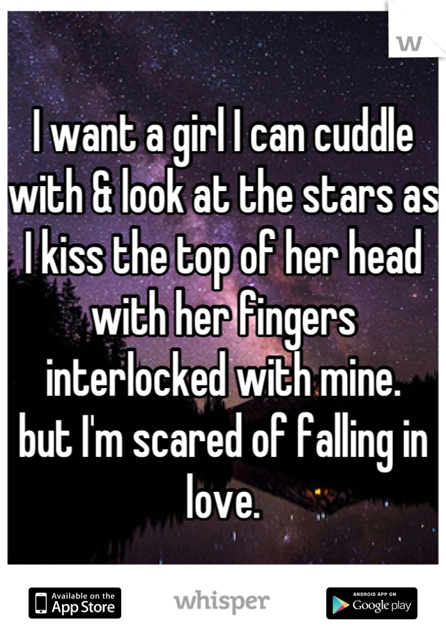 Can I Cuddle With You: I Want A Girl I Can Cuddle With & Look At The Stars As I