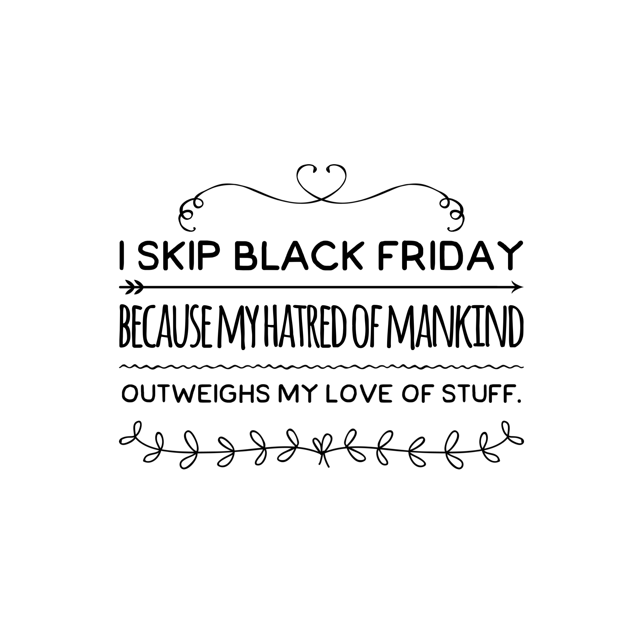 I Skip Black Friday Funny Quotes Just For Laughs Make Me Laugh