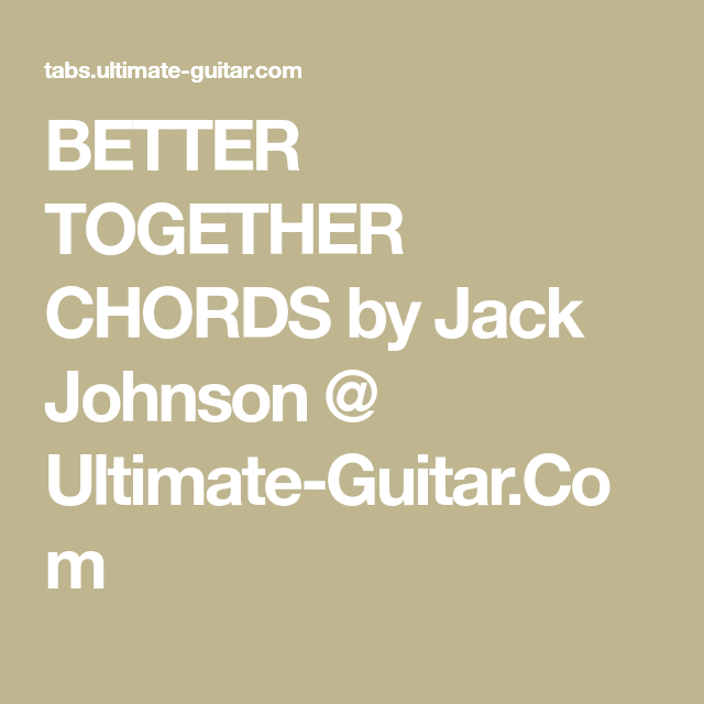 Better Together Chords By Jack Johnson Ultimate Guitar Music