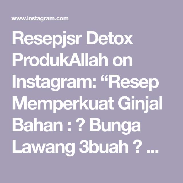 Resepjsr Detox Produkallah On Instagram Resep Memperkuat Ginjal Bahan Bunga Lawang 3buah Cengkeh 5buah Kapulaga 5buah Air Panas 200ml Cara Me Detox