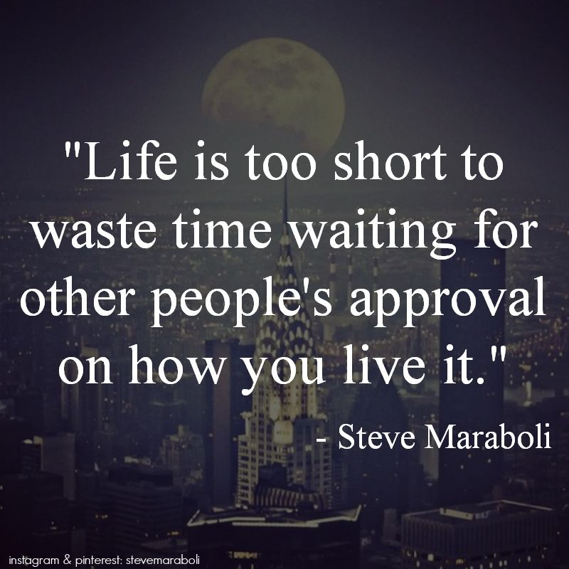 """Short Daily Quotes To Live By: """"Life Is Too Short To Waste Time Waiting For Other People"""