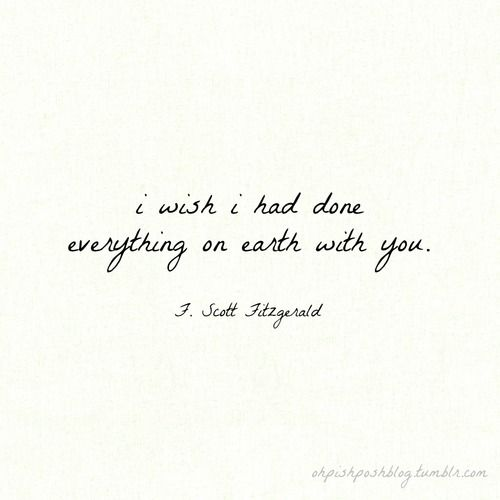 I Wish I Had Done Everything On Earth With You F Scott Fitzgerald